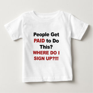People Get Paid To Do This? Where Do I Sign Up? Baby T-Shirt