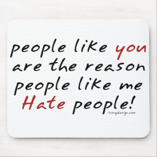 People Like You Hate People Mousepad