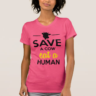 People & Pets - Save a cow eat a human Tees