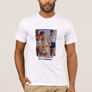 people remember me, by my underwear ... T-Shirt