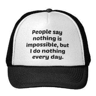 People Say Nothing Is Impossible, But I Do Nothing Mesh Hats