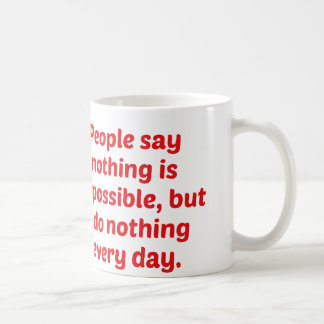 People Say Nothing Is Impossible, But I Do Nothing Mug