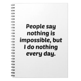 People Say Nothing Is Impossible But I Do Nothing Note Book