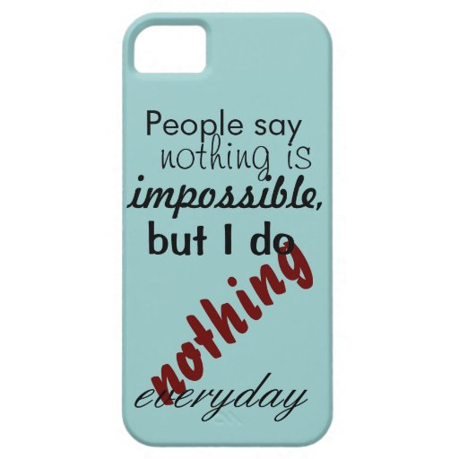 People say nothing is impossible iPhone 5/5S cover