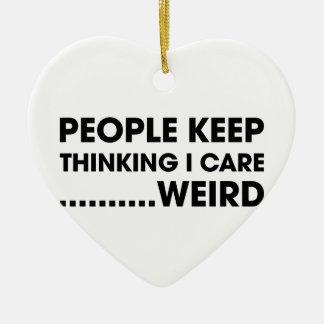 People Think I Care Ceramic Ornament