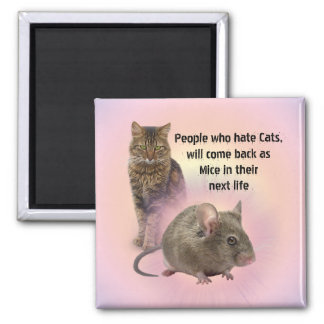 People who hate Cats will come back as Mice Square Magnet