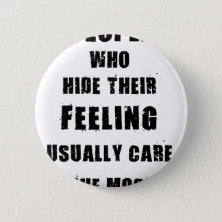 people who hide their feeling usually care most 6 cm round badge