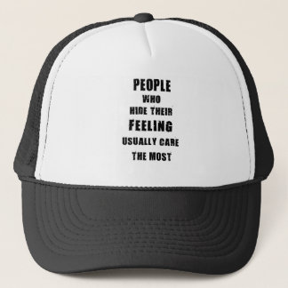 people who hide their feeling usually care most trucker hat