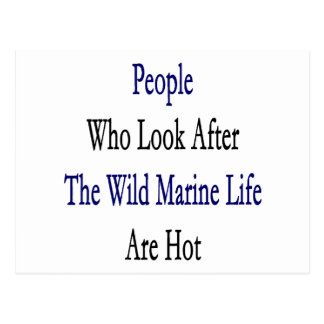 People Who Look After The Wild Marine Life Are Hot Post Card