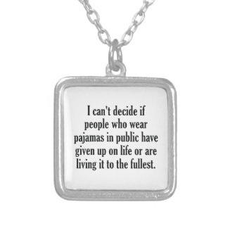 People Who Wear Pajamas In Public Silver Plated Necklace
