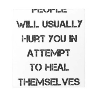 people will usually hurt you in attempt to heal notepad