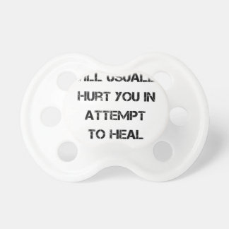 people will usually hurt you in attempt to heal pacifier