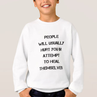 people will usually hurt you in attempt to heal sweatshirt