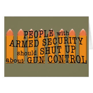 People with armed security should shut up card
