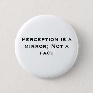 Perception is a mirror; Not a fact 6 Cm Round Badge