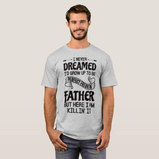 Perfect Freakin' Father T-Shirt
