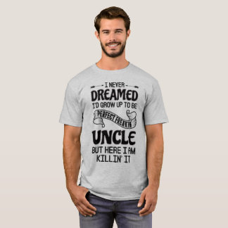 Perfect Freakin' Uncle T-Shirt