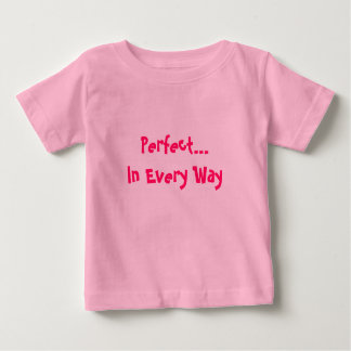 Perfect...In Every Way Baby T-Shirt