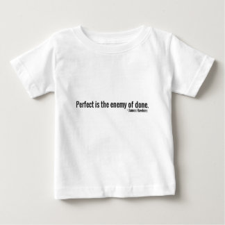 """""""Perfect is the Enemy of Done."""" ~James Hawkins Baby T-Shirt"""