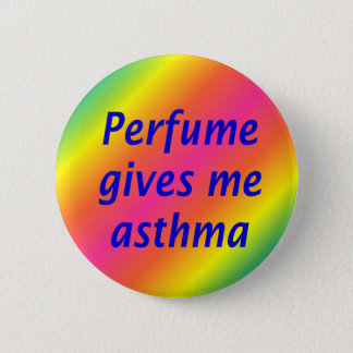 Perfume give me asthma 6 cm round badge