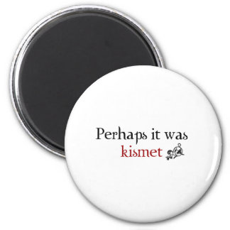 Perhaps it was kismet magnet