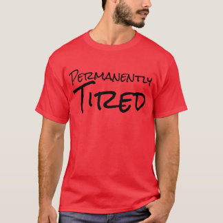 """Permanently Tired"" t-shirt"