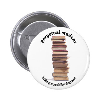 perpetual student button