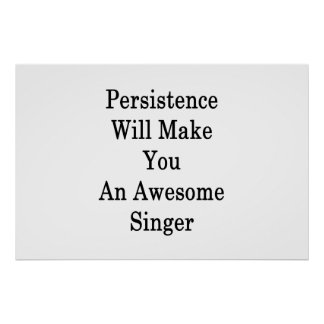 Persistence Will Make You An Awesome Singer Poster