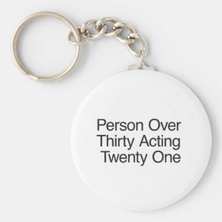 Person Over Thirty Acting Twenty One Keychain