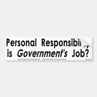 Personal Responsibility is Governments Job? Car Bumper Sticker