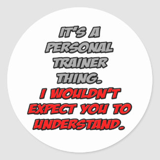 Personal Trainer .. You Wouldn't Understand Round Sticker