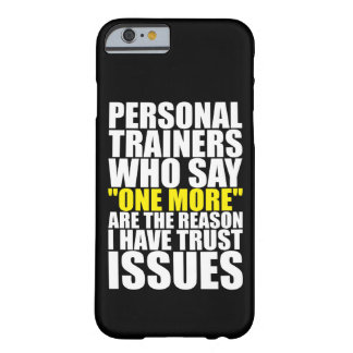 Personal Trainers and Trust Issues - Funny Workout Barely There iPhone 6 Case