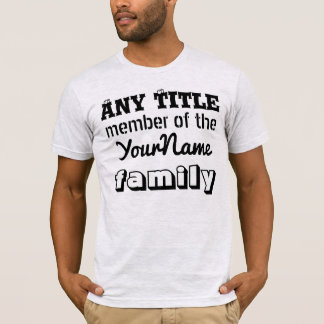 Personalise title and Family. Member of the Family T-Shirt