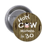 Personalised Funny Holy Cow 30th Birthday Button