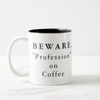 "Personalized Beware, ""Profession"" on Coffee Mug"