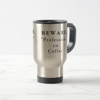 "Personalized Beware, ""Profession"" on Coffee Travel Mug"