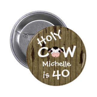 Personalized Funny Holy Cow 40th Birthday Button