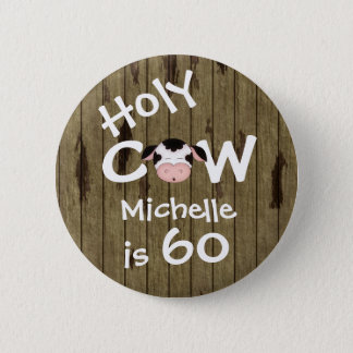 Personalized Funny Holy Cow 60th Humorous Birthday 6 Cm Round Badge