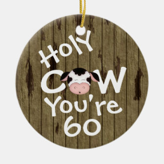 Personalized Funny Holy Cow 60th Humorous Birthday Ceramic Ornament