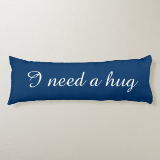 Personalized text blue body pillow | I need a hug