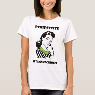Perspective - It's a Game Changer T-Shirt