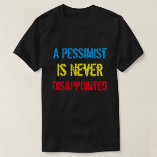 Pessimist Is Never Disappointed T-Shirt