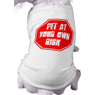 Pet at Your Own Risk Sleeveless Dog Shirt