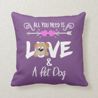 Pet Dog Owners Funny All You Need Is Love Cushion