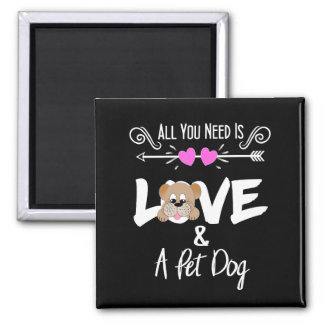 Pet Dog Owners Funny All You Need Is Love Magnet