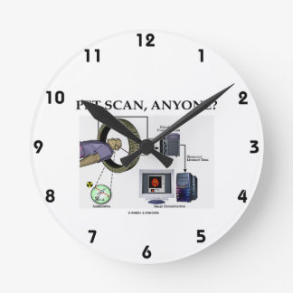 PET Scan, Anyone? (Positron Emission Tomography) Round Clock