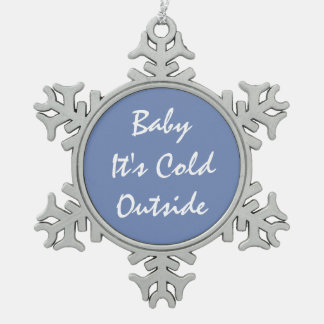 Pewter Snowflake Ornament 'Baby It's Cold Outside'