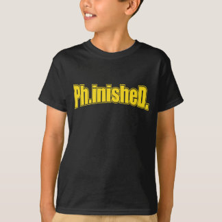 Ph.inisheD T-Shirt