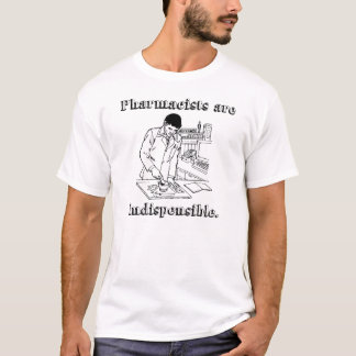 'Pharmacists are indispensible' t-shirt