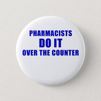Pharmacists Do It Over the Counter 6 Cm Round Badge